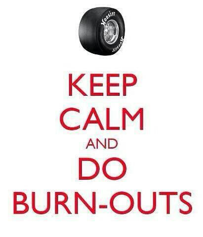 keep calm do burnouts
