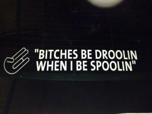 droolin when spoolin