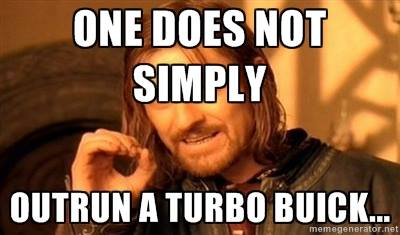 cant outrun a turbo buick